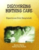 Discoursing Birthing Care: Experiences from Bangladesh