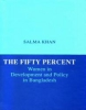 The Fifty Percent: Women in Development and Policy in Bangladesh (2nd Impression)