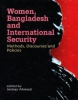 Women, Bangladesh and International Security: Methods Discourses and Politics