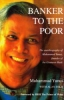 Banker to the Poor - The Autobiography of Muhammad Yunus, Founder of the Grameen Bank