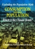 Exploding the Population Myth: Consumption versus Population: Which is the Climate Bomb?