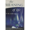 The Meaning of Life in the World Religions, Vol. I
