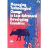 Managing Technological Change in Less-Advanced Developing Countries