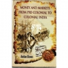 Money And Markets From Pre-Colonial To Colonial India